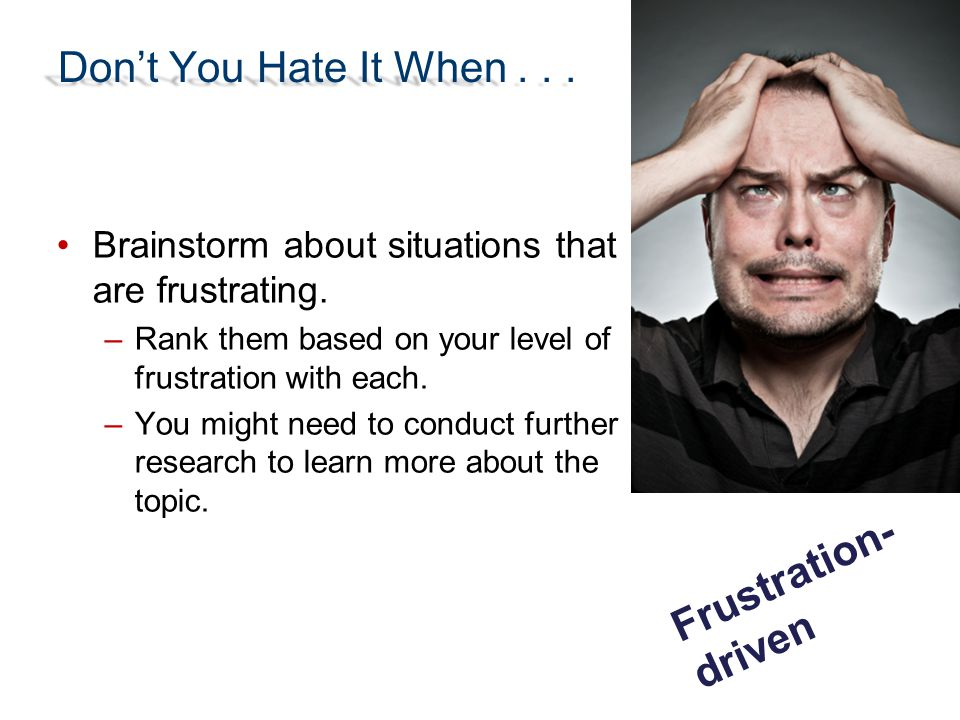 Don't You Hate It When . . . Frustration-driven