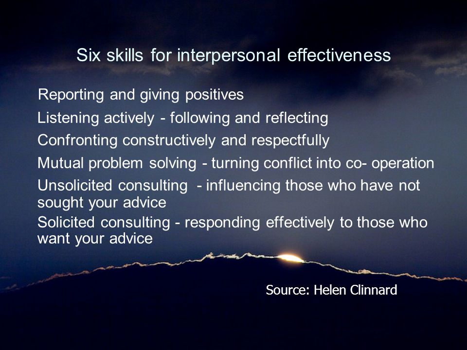 Six skills for interpersonal effectiveness