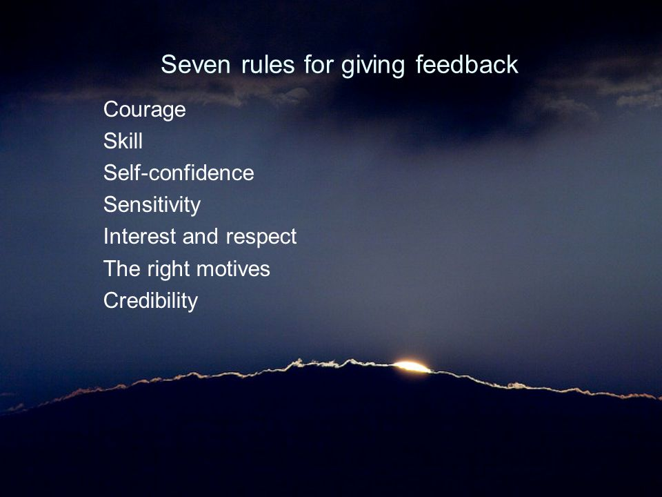 Seven rules for giving feedback