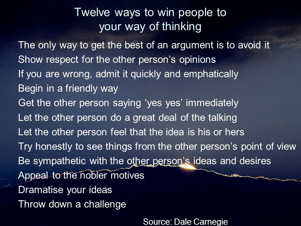 Twelve ways to win people to your way of thinking