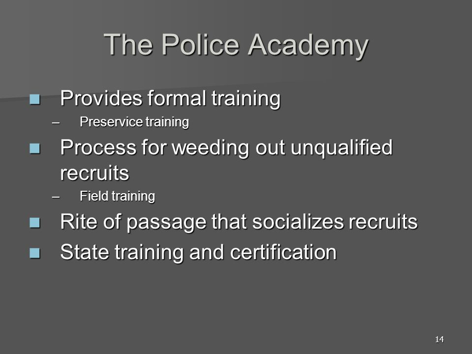 The Police Academy Provides formal training