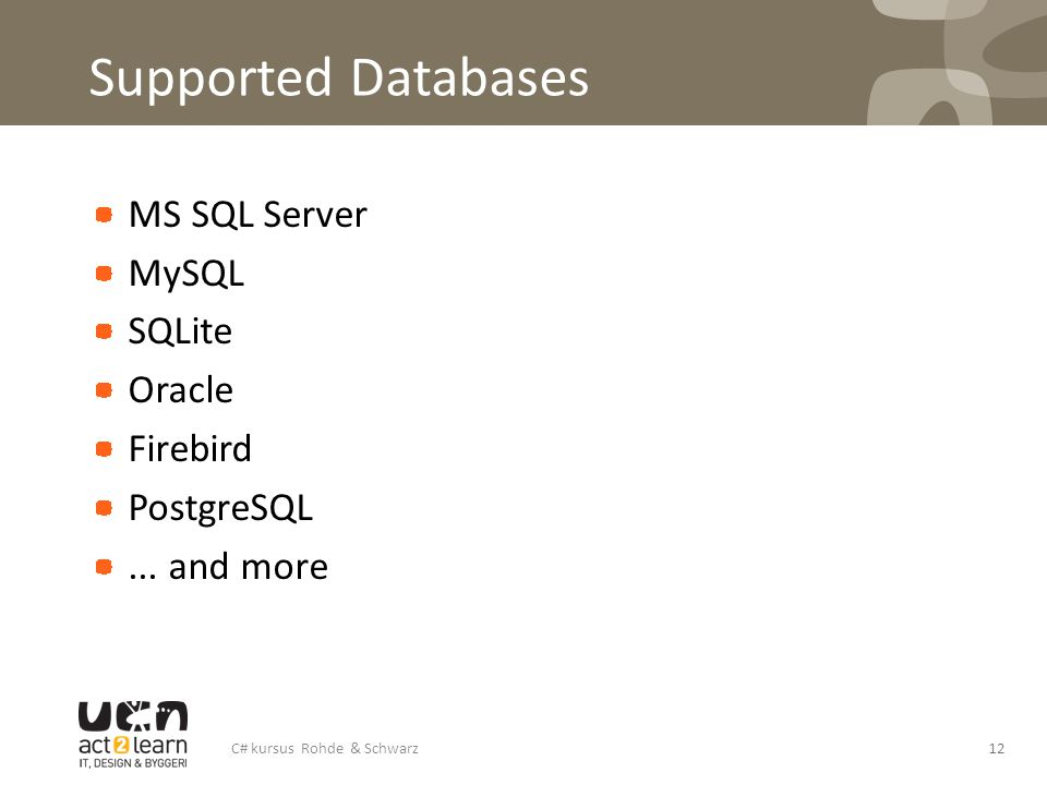 Supported Databases MS SQL Server MySQL SQLite Oracle Firebird