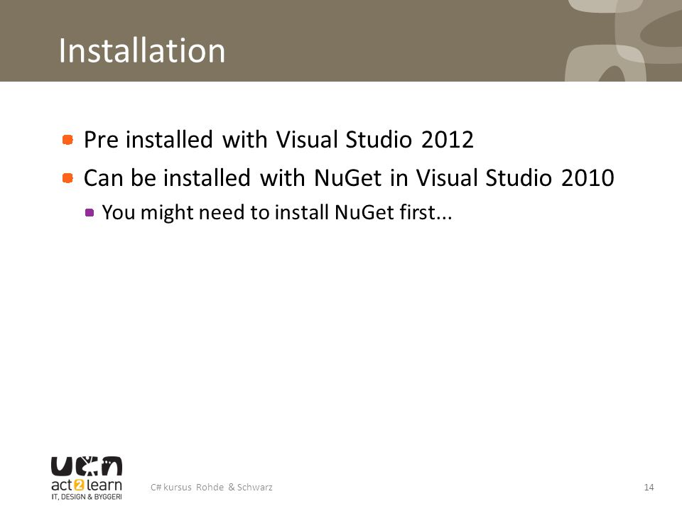 Installation Pre installed with Visual Studio 2012