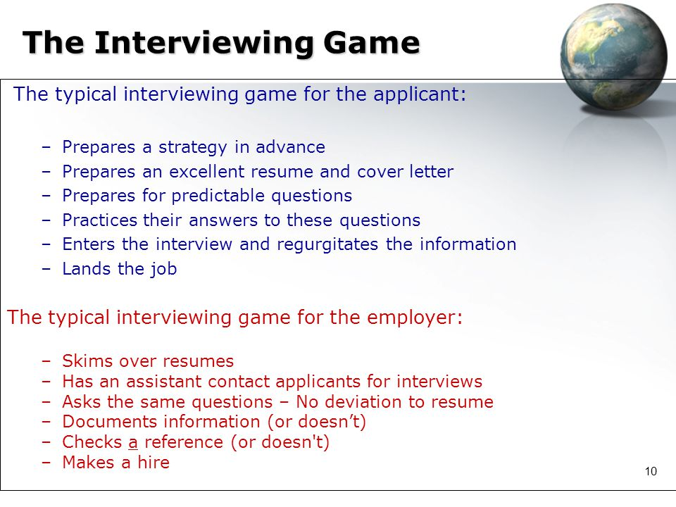 The Interviewing Game The typical interviewing game for the applicant: