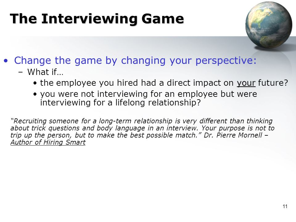 The Interviewing Game Change the game by changing your perspective: