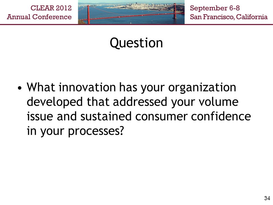 Question What innovation has your organization developed that addressed your volume issue and sustained consumer confidence in your processes