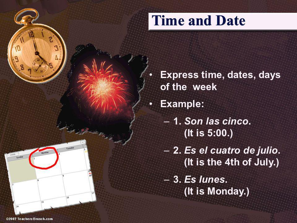 Time and Date Express time, dates, days of the week Example:
