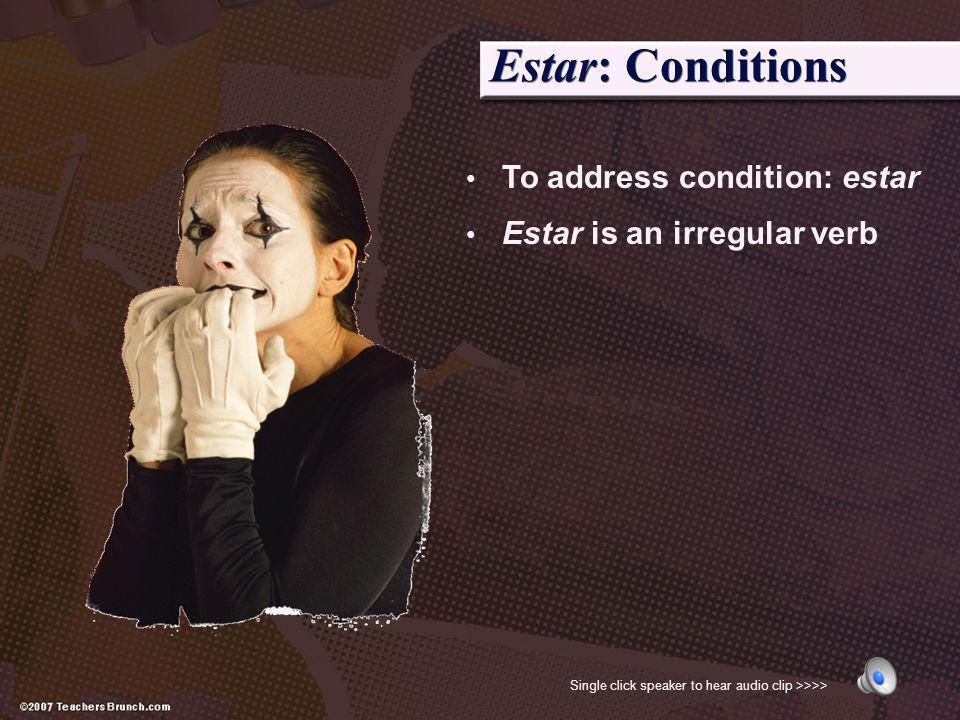 Estar: Conditions To address condition: estar