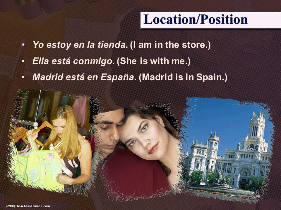 Location/Position Yo estoy en la tienda. (I am in the store.)