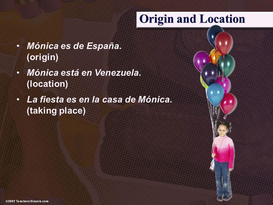 Origin and Location Mónica es de España. (origin)