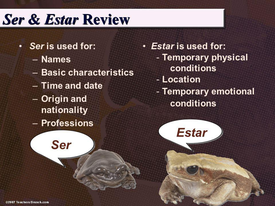 Ser & Estar Review Estar Ser Ser is used for: Names