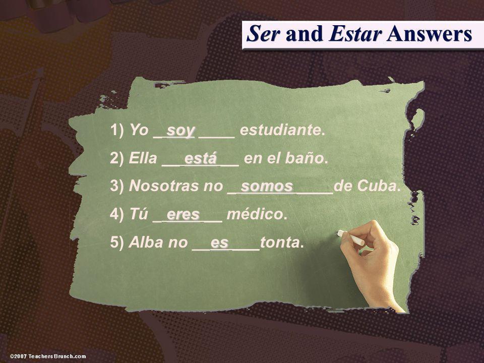 Ser and Estar Answers 1) Yo _ soy ____ estudiante.