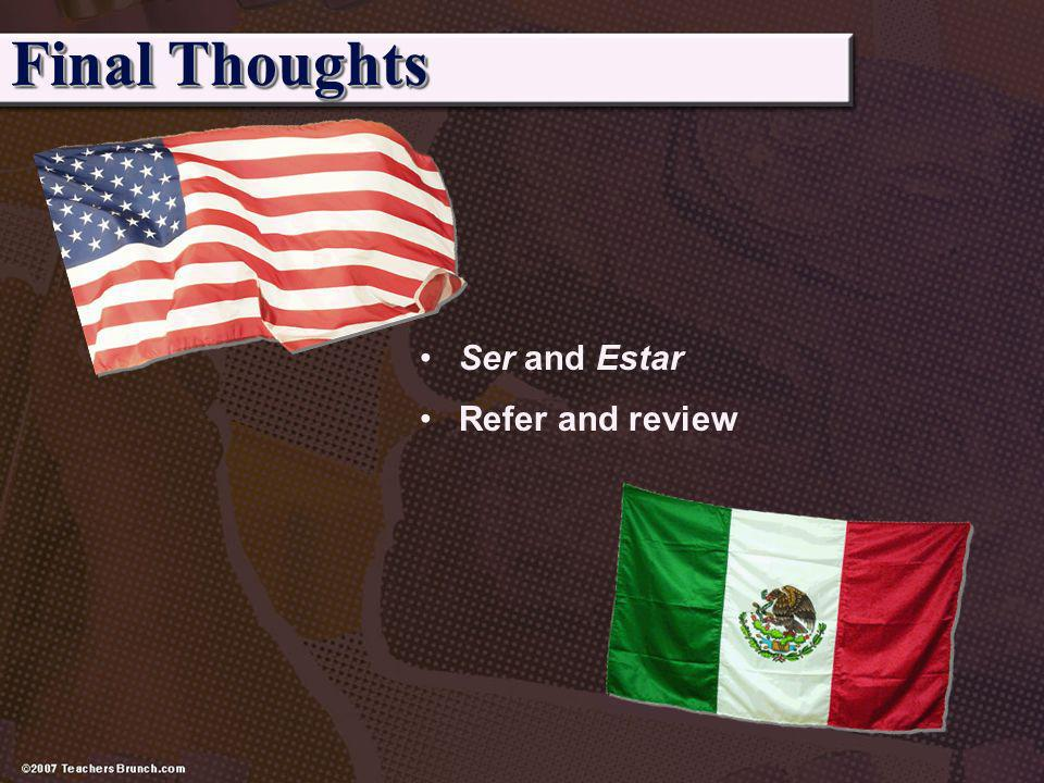 Final Thoughts Ser and Estar Refer and review