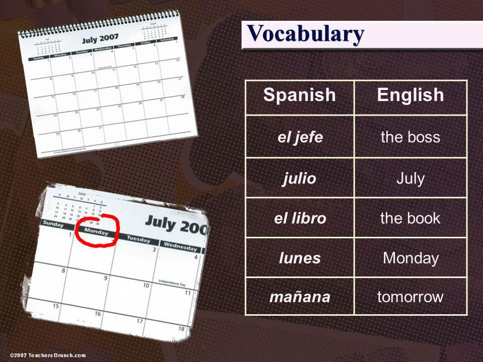 Vocabulary Spanish English el jefe the boss julio July el libro