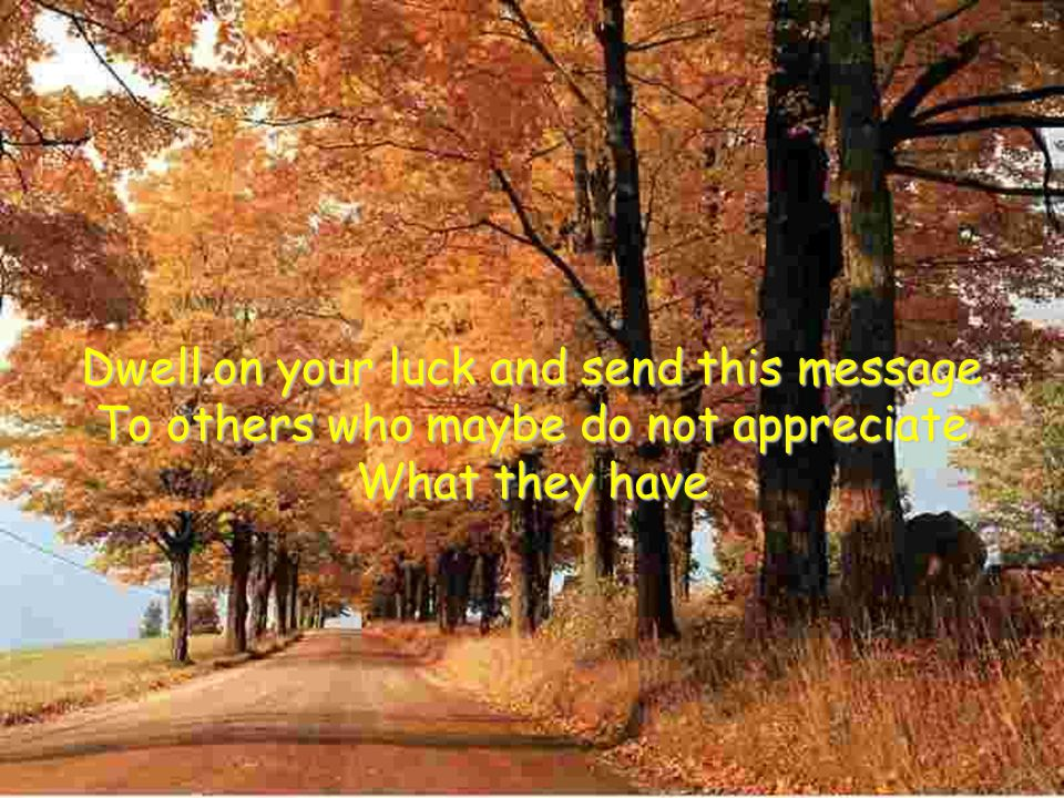 Dwell on your luck and send this message