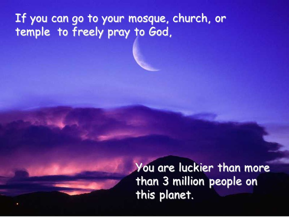 If you can go to your mosque, church, or temple to freely pray to God,