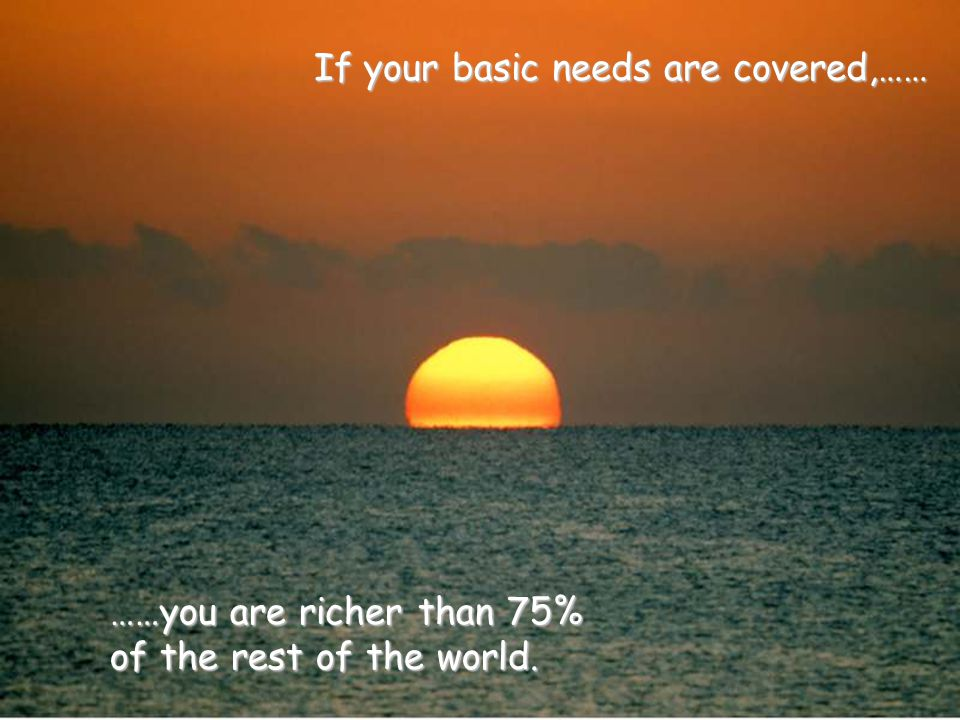 If your basic needs are covered,……