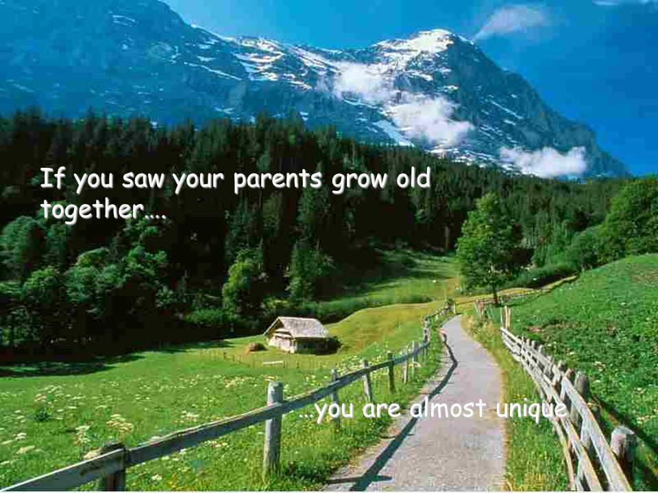 If you saw your parents grow old together….