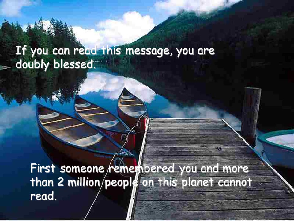 If you can read this message, you are doubly blessed.