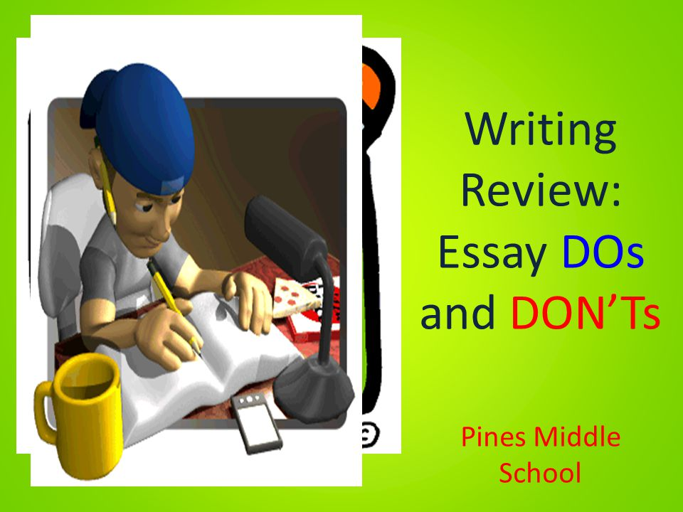 Writing Review: Essay DOs and DON'Ts Pines Middle School