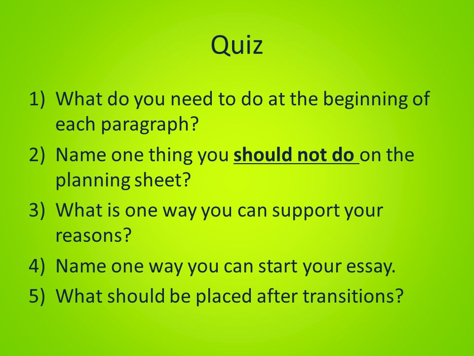 Quiz What do you need to do at the beginning of each paragraph