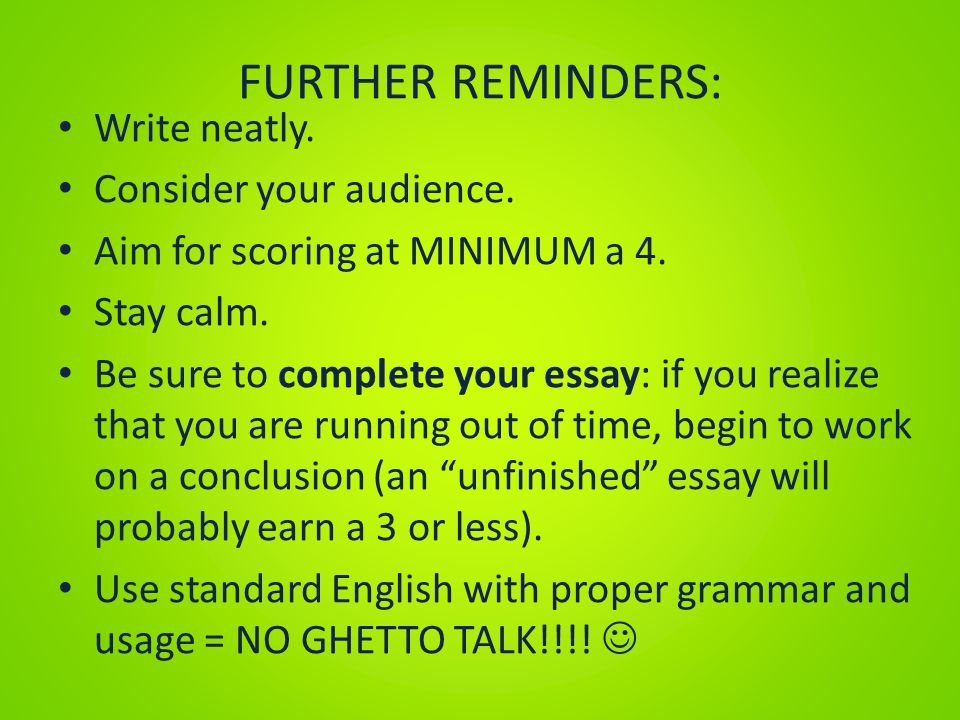 FURTHER REMINDERS: Write neatly. Consider your audience.