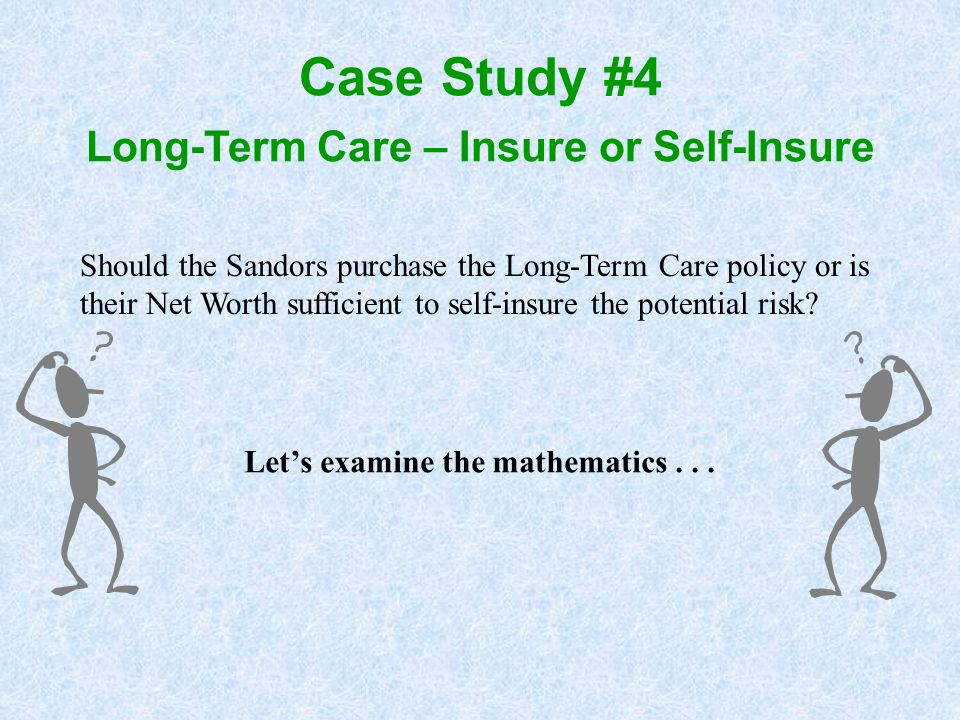 Case Study #4 Long-Term Care – Insure or Self-Insure