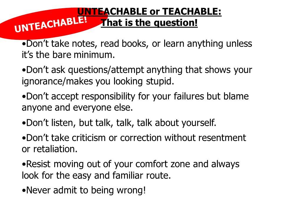 UNTEACHABLE or TEACHABLE: