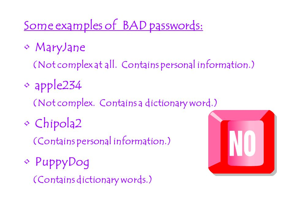 Some examples of BAD passwords: