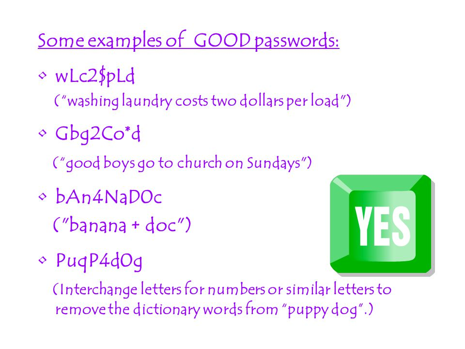 Some examples of GOOD passwords: wLc2$pLd Gbg2Co*d