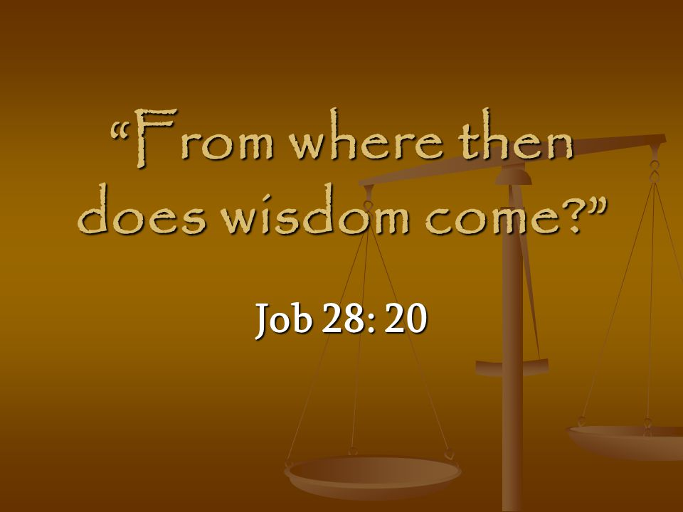 From where then does wisdom come