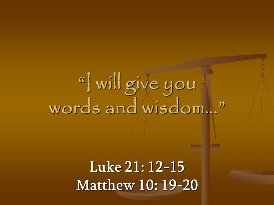 I will give you words and wisdom…