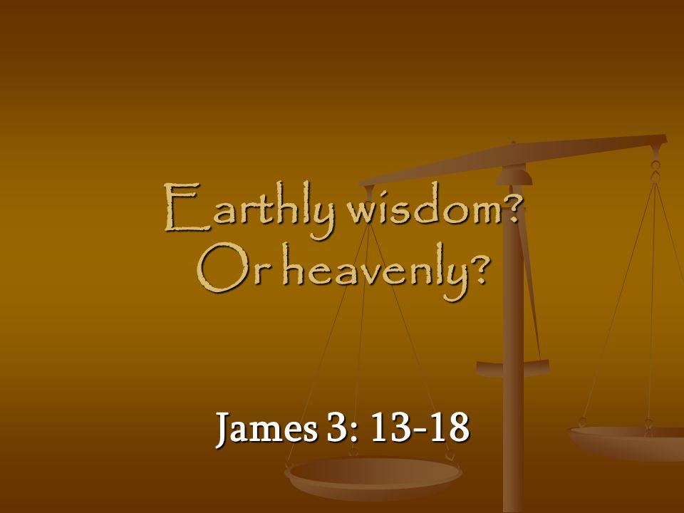 Earthly wisdom Or heavenly
