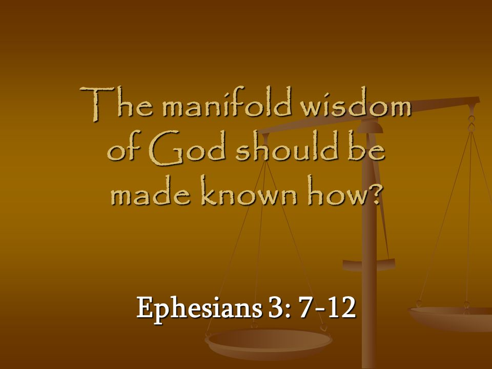 The manifold wisdom of God should be made known how