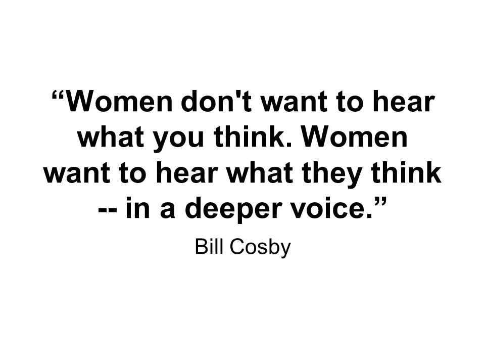 Women don t want to hear what you think