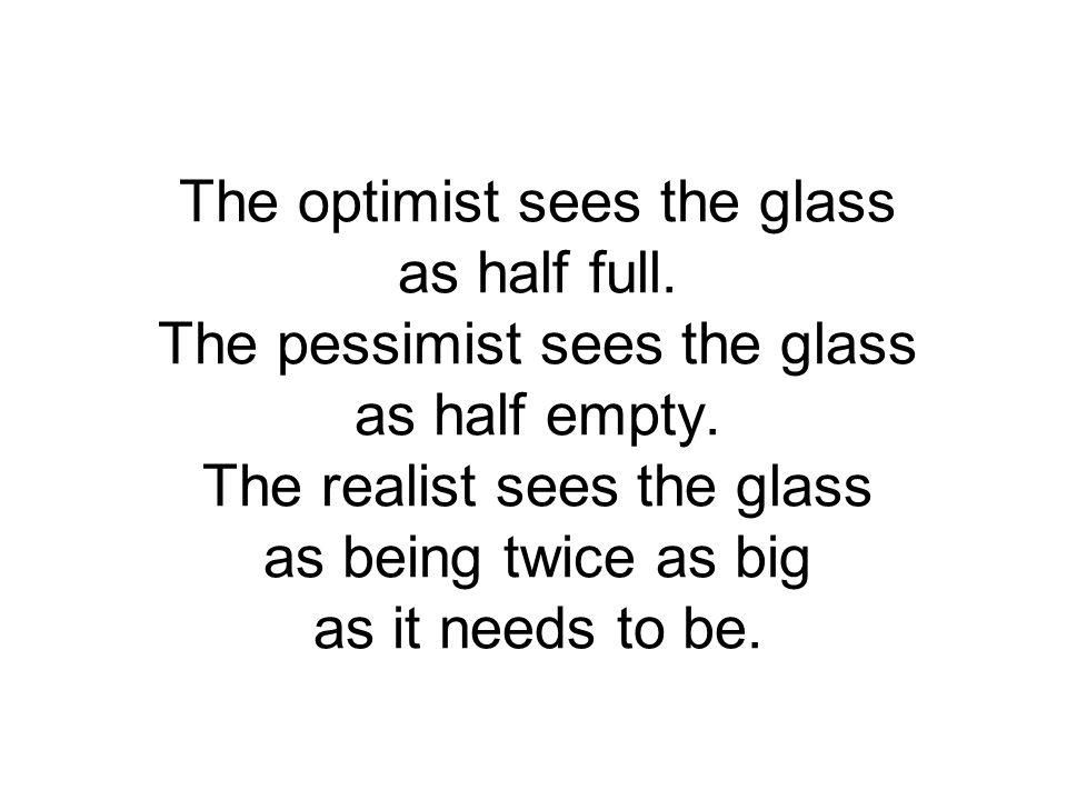 The optimist sees the glass as half full