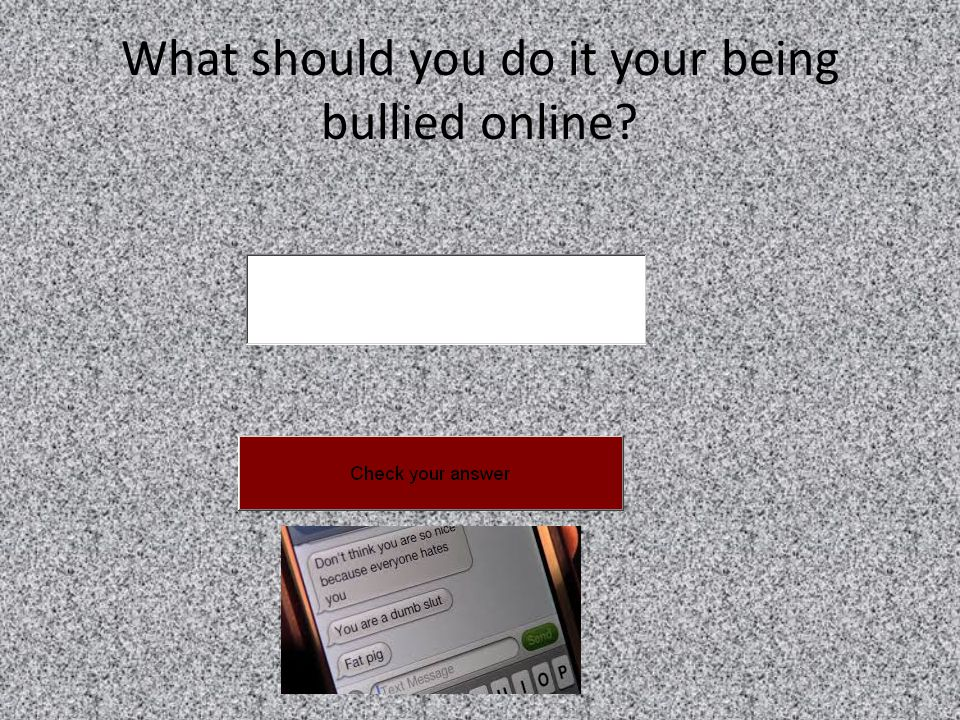 What should you do it your being bullied online
