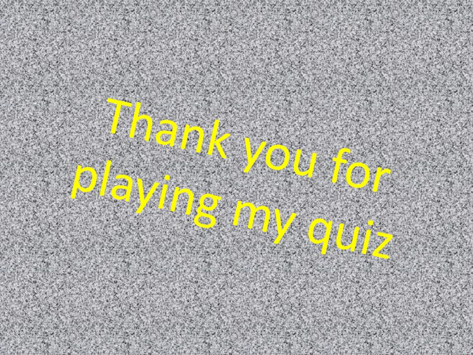 Thank you for playing my quiz