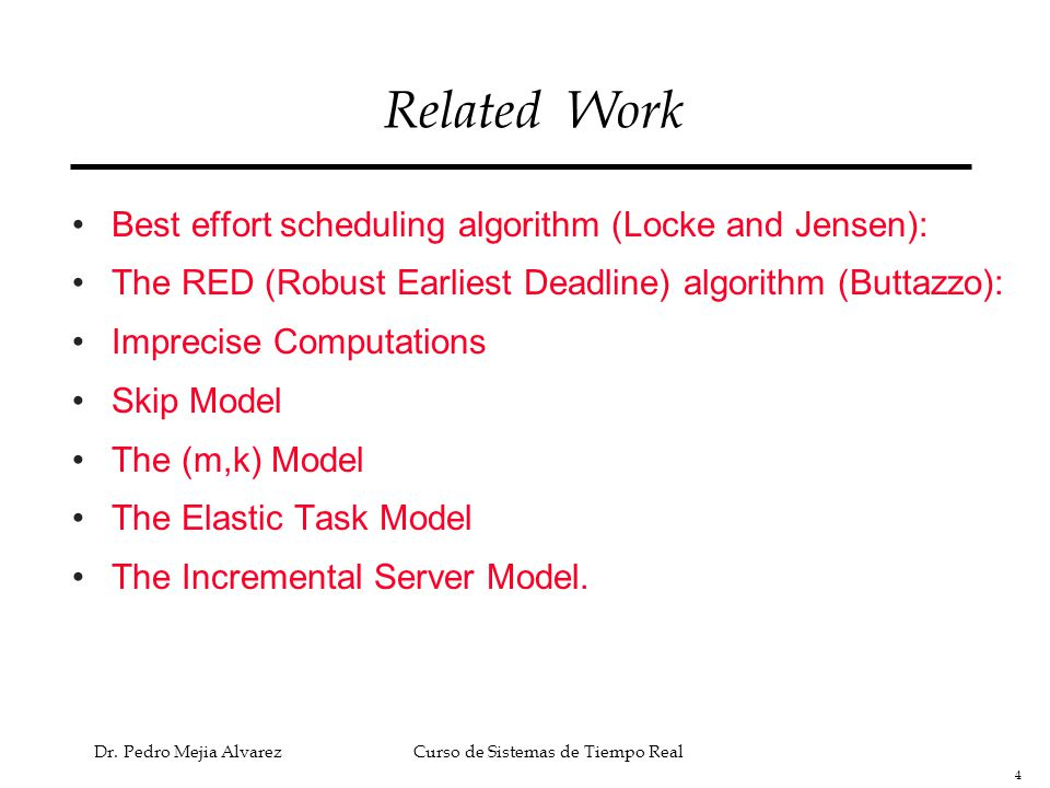 Related Work Best effort scheduling algorithm (Locke and Jensen):