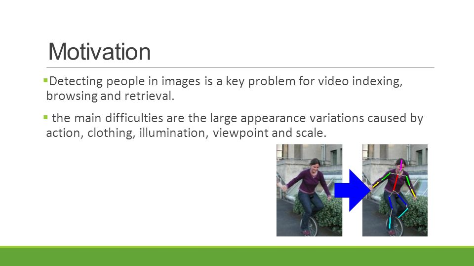 Motivation Detecting people in images is a key problem for video indexing, browsing and retrieval.