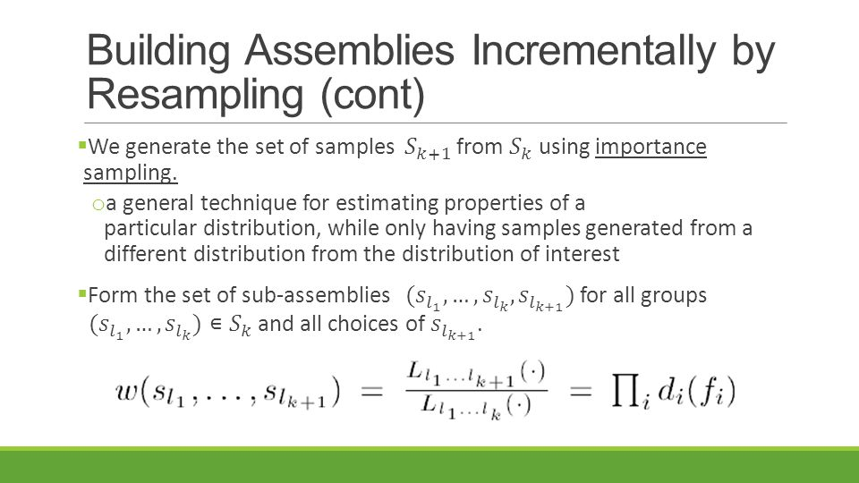Building Assemblies Incrementally by Resampling (cont)