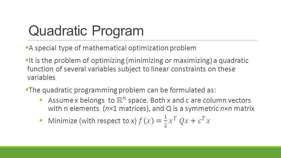 Quadratic Program A special type of mathematical optimization problem