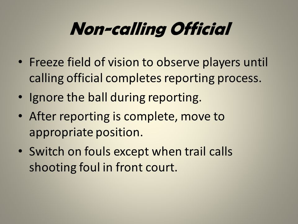 Non-calling Official Freeze field of vision to observe players until calling official completes reporting process.