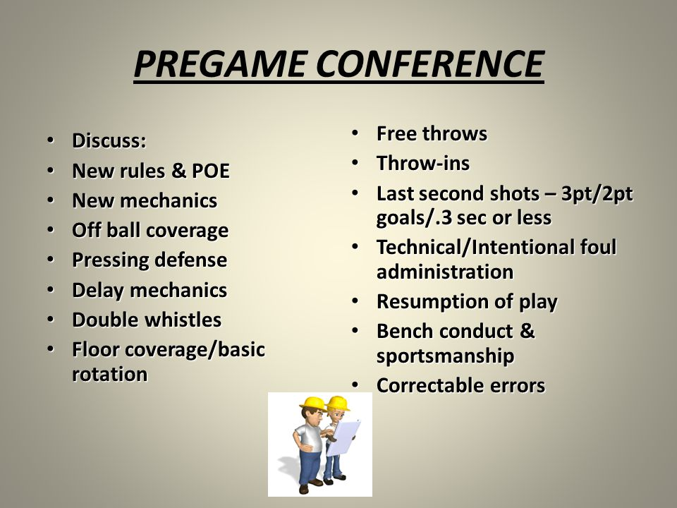 PREGAME CONFERENCE Discuss: Free throws New rules & POE Throw-ins