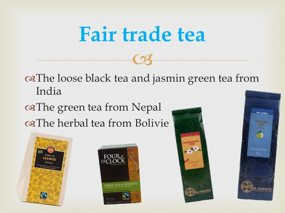 Fair trade tea The loose black tea and jasmin green tea from India