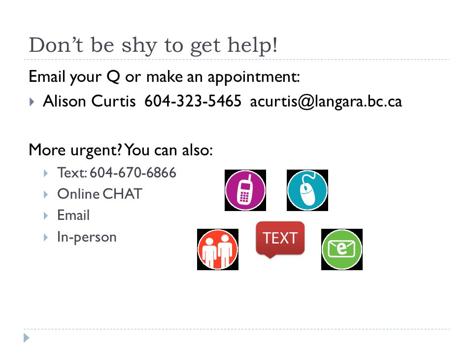 Don't be shy to get help! Email your Q or make an appointment: