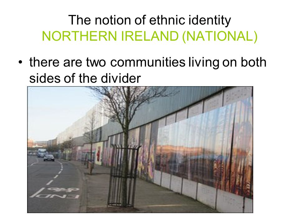 The notion of ethnic identity NORTHERN IRELAND (NATIONAL)
