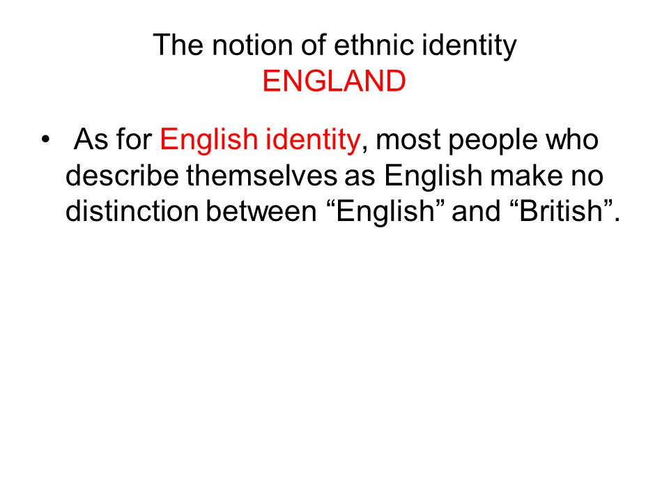 The notion of ethnic identity ENGLAND