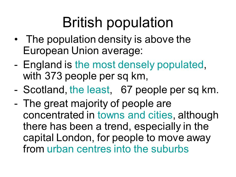 British population The population density is above the European Union average: England is the most densely populated, with 373 people per sq km,