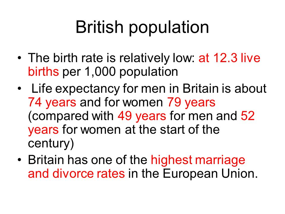 British population The birth rate is relatively low: at 12.3 live births per 1,000 population.